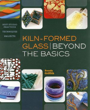 Kiln Formed Glass Beyond Basics