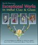 Exceptional Works In Metal Clay & Glass
